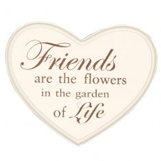 Friends Are The Flowers In The Garden Of Life Wooden Plaque